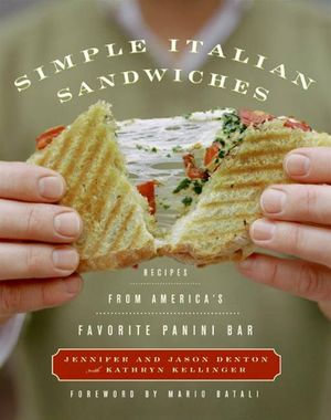 Simple Italian Sandwiches : Recipes from America's Favorite Panini Bar - Jennifer Denton