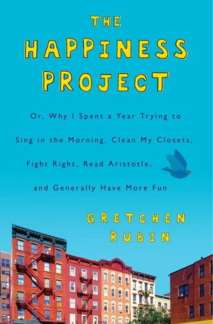 The Happiness Project : Or, Why I Spent a Year Trying to Sing in the Morning, Clean My Closets, Fight Right, Read Aristotle, and Generally Have More Fun - Gretchen Rubin