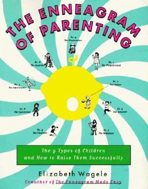 The Enneagram of Parenting : The 9 Types of Children and How to Raise Them Successfully - Elizabeth Wagele