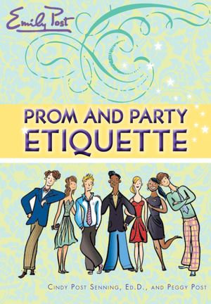 Prom and Party Etiquette - Cindy P. Senning