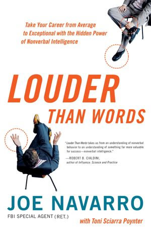 Louder Than Words : Take Your Career from Average to Exceptional with the Hidden Power of Nonverbal Intelligence - Joe Navarro