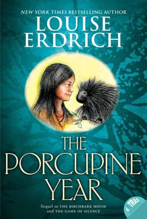 The Porcupine Year : Birchbark House - Louise Erdrich