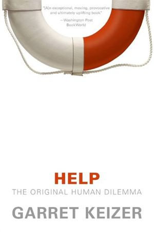 Help : The Original Human Dilemma - Garret Keizer
