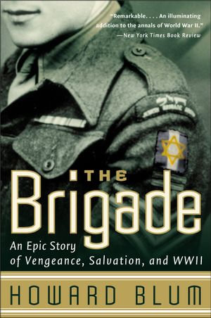 The Brigade : An Epic Story of Vengeance, Salvation, and WWII - Howard Blum