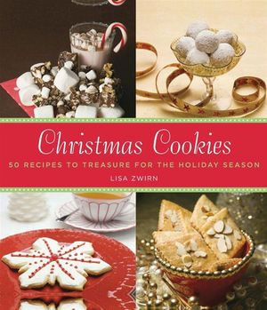 Christmas Cookies : 50 Recipes to Treasure for the Holiday Season - Lisa Zwirn