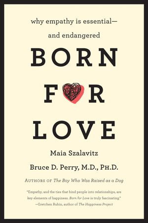 Born for Love : Why Empathy Is Essential--and Endangered - Bruce D. Perry