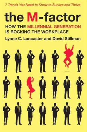 The M-Factor : How the Millennial Generation Is Rocking the Workplace - Lynne C. Lancaster