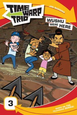 Time Warp Trio : Wushu Were Here - Jon Scieszka