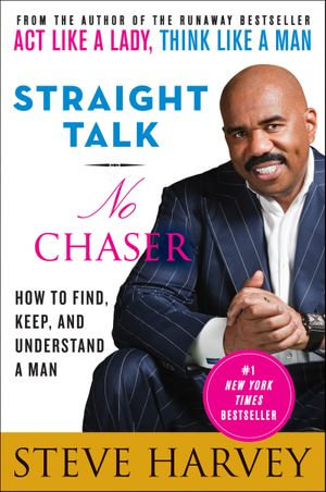 Straight Talk, No Chaser : How to Find, Keep, and Understand a Man - Steve Harvey