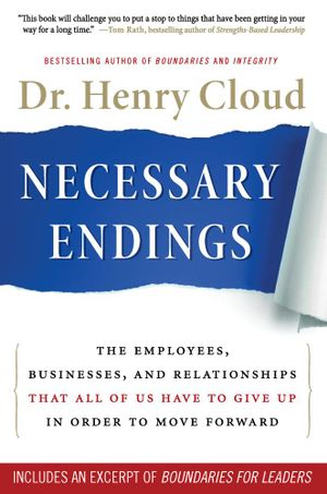 Necessary Endings : The Employees, Businesses, and Relationships That All of Us Have to Give Up in Order to Move Forward - Henry Cloud