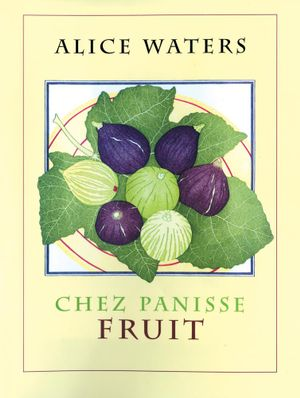 Chez Panisse Fruit - Alice L. Waters