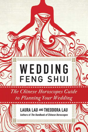 Wedding Feng Shui : The Chinese Horoscopes Guide to Planning Your Wedding - Laura Lau