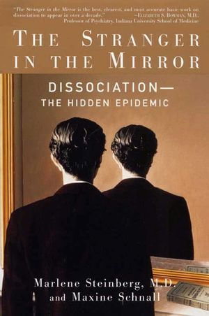 The Stranger in the Mirror : The Hidden Epidemic - Marlene Steinberg, M.D.