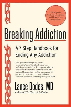 Breaking Addiction : A 7-Step Handbook for Ending Any Addiction - Lance M. Dodes, M.D.