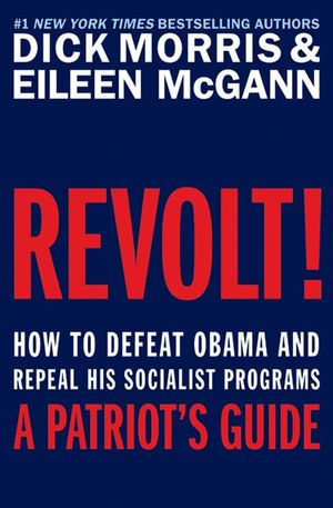 Revolt! : How to Defeat Obama and Repeal His Socialist Programs - Dick Morris