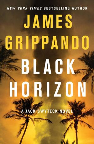 Black Horizon : Jack Swyteck Novel - James Grippando
