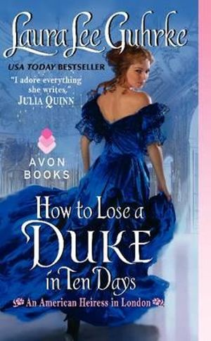 How to Lose a Duke in Ten Days : An American Heiress in London - Laura Lee Guhrke