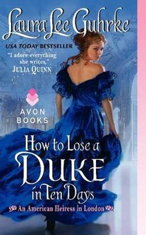 How to Lose a Duke in Ten Days : An American Heiress in London - Laura Lee Guhrke