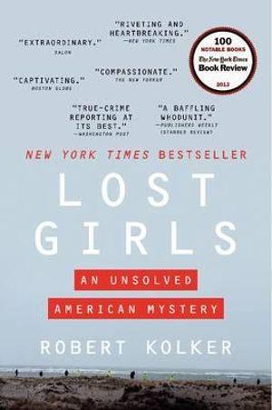 Lost Girls : An Unsolved American Mystery - Robert Kolker