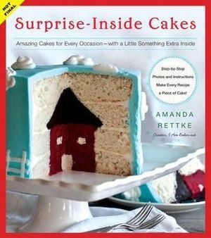 Surprise-Inside Cakes : Amazing Cakes for Every Occasion - with a Little Something Extra Inside - Amanda Rettke