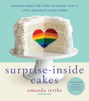 Surprise-Inside Cakes : Amazing Cakes for Every Occasion--with a Little Something Extra Inside - Amanda Rettke