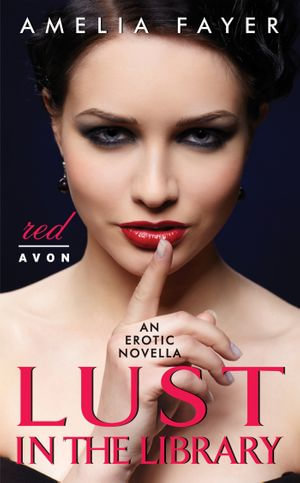 Lust in the Library : An Erotic Novella - Amelia Fayer