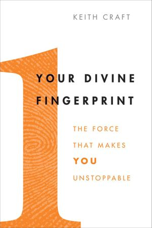 Your Divine Fingerprint : The Force That Makes You Unstoppable - Keith Craft