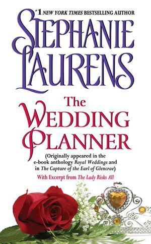 The Wedding Planner : (Originally appeared in the e-book anthology ROYAL WEDDINGS and in THE CAPTURE OF THE EARL OF GLENCRAE) - Stephanie Laurens