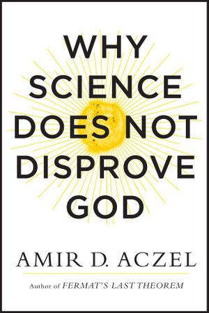 Why Science Does Not Disprove God - Amir Aczel
