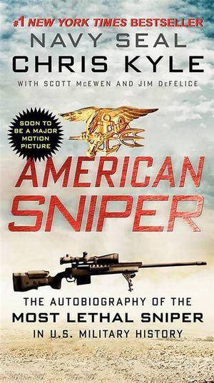 American Sniper : The Autobiography of Seal Chief Chris Kyle, the Most Lethal Sniper in U.S. Military History - Chris Kyle