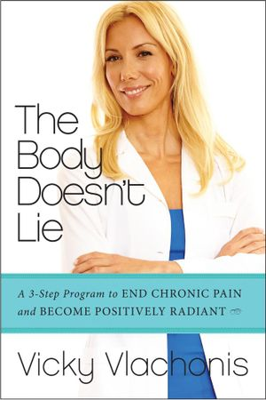 The Body Doesn't Lie : A 3-Step Program to End Chronic Pain and Become Positively Radiant - Vicky Vlachonis