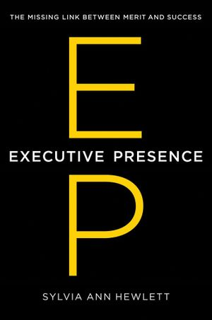 Executive Presence : The Missing Link Between Merit and Success - Sylvia Ann Hewlett