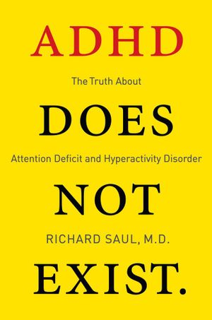ADHD Does not Exist - Richard Saul