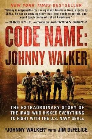Code Name, Johnny Walker : The Extraordinary Story of the Iraqi Who Risked Everything to Fight with the US Navy SEALs - Johnny Walker