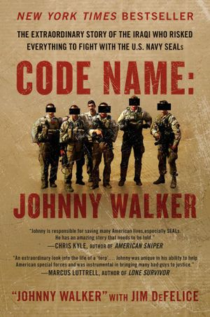 Code Name: Johnny Walker : The Extraordinary Story of the Iraqi Who Risked Everything to Fight with the U.S. Navy SEALs - Johnny Walker