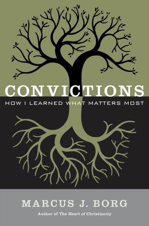 Convictions : How I Learned What Matters Most - Marcus J. Borg