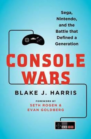 Console Wars : Sega, Nintendo, and the Battle That Defined a Generation - Blake Harris