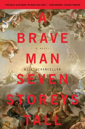 A Brave Man Seven Storeys Tall : A Novel - Will Chancellor