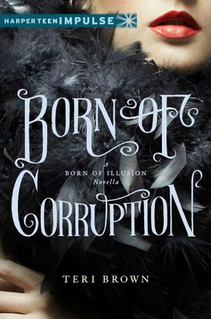 Born of Corruption : A Born of Illusion Novella - Teri Brown