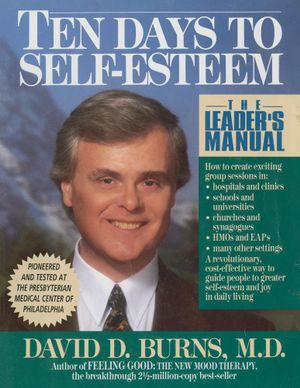 Ten Days to Self-Esteem : The Leader's Manual - David D. Burns, M.D.