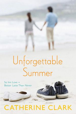 Unforgettable Summer : So Inn Love, Better Latte Than Never - Catherine Clark