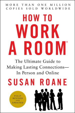 How to Work a Room, 25th Anniversary Edition : The Ultimate Guide to Making Lasting Connections--In Person and Online - Susan RoAne