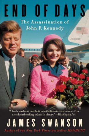 End of Days : The Assassination of John F. Kennedy - James L. Swanson