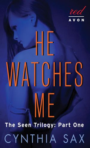 He Watches Me : The Seen Trilogy: Part One - Cynthia Sax
