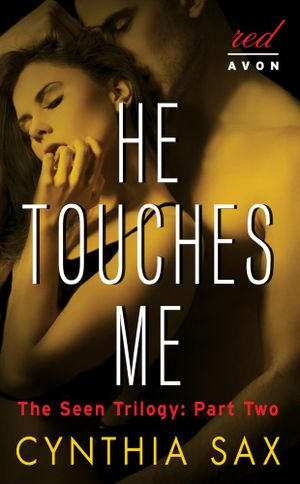 He Touches Me : The Seen Trilogy: Part Two - Cynthia Sax