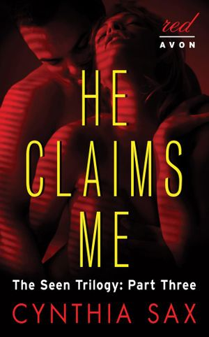 He Claims Me : The Seen Trilogy: Part Three - Cynthia Sax