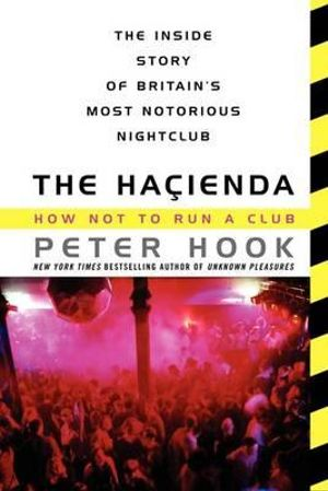 The Hacienda : How Not to Run a Club - Peter Hook