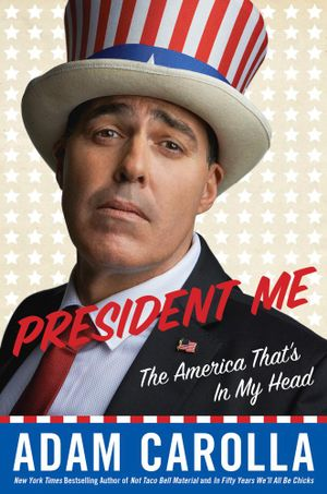 President Me : The America That's in My Head - Adam Carolla