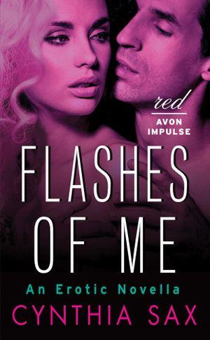 Flashes of Me : An Erotic Novella - Cynthia Sax