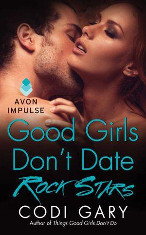 Good Girls Don't Date Rock Stars : Rock Canyon, Idaho - Codi Gary